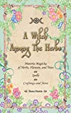 A Witch Among the Herbs: Materia Magicka of Herbs, Flowers, and Trees Spells Craftings and More