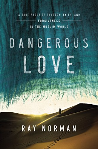 Dangerous Love: A True Story of Tragedy, Faith, and Forgiveness in the Muslim World (English Edition)