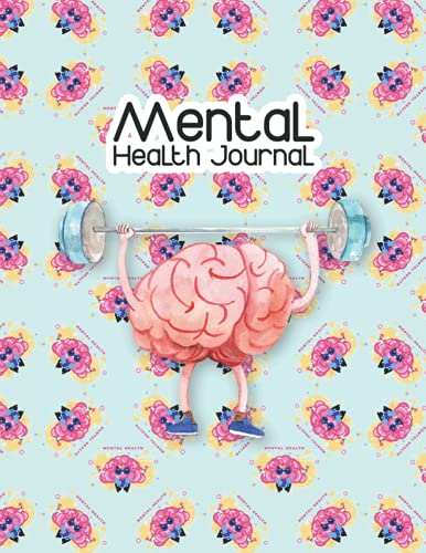 Mental Health Journal: Best Food, Fitness, Mental Health Wellness Journal Self Care Planner - Self Love Positivity Mental Health Daily Planner Tracker Journal for Women and Men Girls Teens Or Everyone