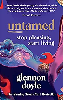 Untamed: Stop Pleasing, Start Living: THE NO.1 SUNDAY TIMES BESTSELLER by [Glennon Doyle]