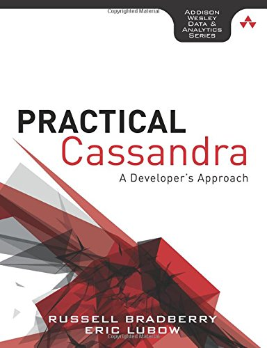 Practical Cassandra: A Developer's Approach (Addison-Wesley Data and Analytics)