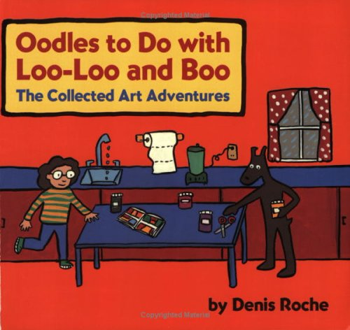 Oodles to Do with Loo-Loo and Boo: The Collected Art Adventures