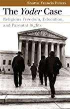 The Yoder Case: Religious Freedom, Education, and Parental Rights (Landmark Law Cases & American Society)