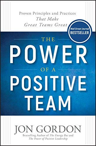 (Hardcover) [Jon Gordon] The Power of a Positive Team: Proven Principles and Practices That Make Great Teams Great