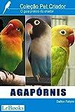 Agapórnis: Guia prático do criador (Coleção Pet Criador) (Portuguese Edition)