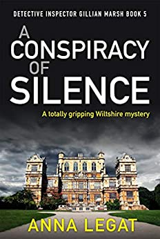 A Conspiracy of Silence: a gripping and addictive mystery thriller (DI Gillian Marsh 5) by [Anna Legat]