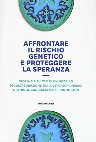 Affrontare il rischio genetico e proteggere la speranza. Storia e risultati di un modello di collaborazione tra ricercatori, medici e famiglie con malattia di Huntington