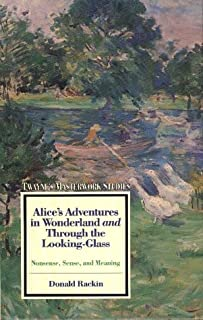 """Twayne's Masterwork Studies: """"Alice's Adventures in Wonderland"""" and """"through the Looking Glass"""": Nonsense, Sense and Meaning"""