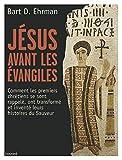 Jésus avant les Évangiles - Comment les premiers chrétiens se sont souvenus de leurs histoires du Sauveur