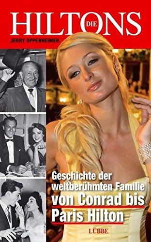 Die Hiltons: Geschichte der weltberühmten Familie - von Conrad bis Paris Hilton (Lübbe Sachbuch)