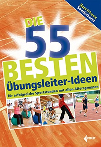 Die 55 besten Übungsleiter-Ideen: für erfolgreiche Sportstunden mit allen Altersgruppen