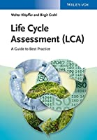 Life Cycle Assessment (LCA): A Guide to Best Practice by Walter KlA¶pffer Birgit Grahl(2014-05-19)