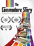 The Commodore Story - Changing the world 8-bits at a time
