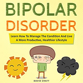 Bipolar Disorder: Learn How to Manage the Condition and Live a More Productive, Healthier Lifestyle cover art