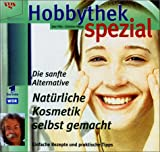 Hobbythek Spezial: Natürliche Kosmetik Selbst Gemacht: Einfache Rezepte & Praktische Tipps. Die...