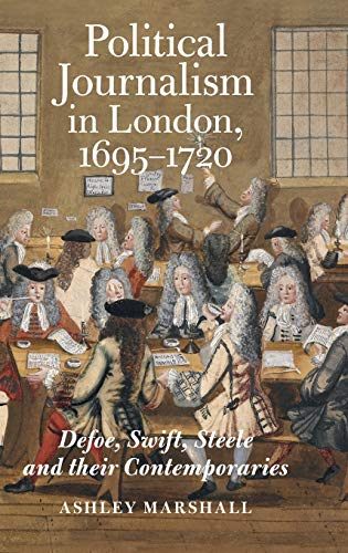 Compare Textbook Prices for Political Journalism in London, 1695-1720: Defoe, Swift, Steele and their Contemporaries Studies in the Eighteenth Century  ISBN 9781783275458 by Marshall, Ashley