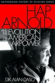 Hap Arnold and the Evolution of American Airpower by Daso Dik Alan (2000-05-04)