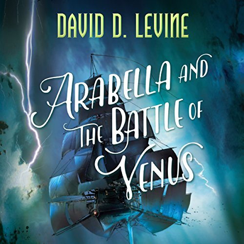 Arabella and the Battle of Venus Audiobook By David D. Levine cover art