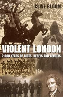 Violent London: 2000 Years of Riots, Rebels and Rev