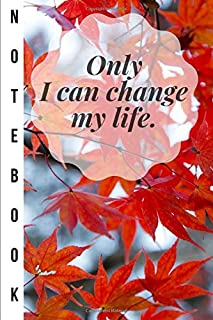 Only I can change my life.: Motivational quote lined notebook/110 pages/ 6x9