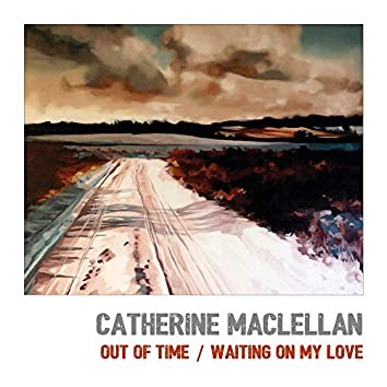 Out Of Time/Waiting On My Love