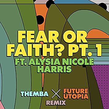 Fear or Faith? Pt. 1 (Themba x Future Utopia Remix)