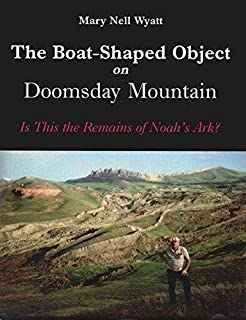 The Boat-Shaped Object on Doomsday Mountain: Is This the Remains of Noah's Ark?