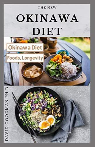 The OKINAWA DIET: The Longevity Diet: Delicious Recipes To Make You Live Long and To Healthy Life: Meal Plan and Cookbook Inclusive