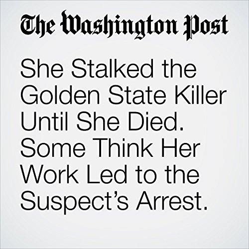 She Stalked the Golden State Killer Until She Died. Some Think Her Work Led to the Suspect's Arrest. copertina
