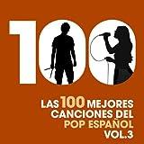 Las 100 mejores canciones del Pop Español, Vol. 3 [Explicit]