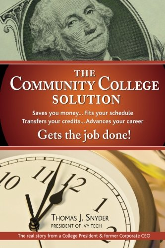 The Community College Solution The Real Story From A College President And Former Corporate Ceo