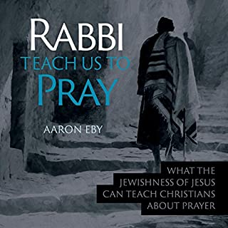 Rabbi, Teach Us to Pray                   By:                                                                                                                                 Aaron Eby                               Narrated by:                                                                                                                                 Tom Averna                      Length: 1 hr and 58 mins     Not rated yet     Overall 0.0
