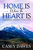 Home Is Where the Heart Is: Inspiring Women's Fiction (Rocky Mountain Front Book 1)