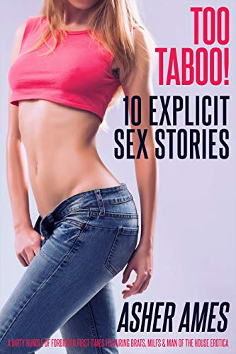 Too Taboo! 10 Explicit Sex Stories: A Dirty Bundle of Forbidden First Times featuring Brats, MILFs & Man of the House Erotica