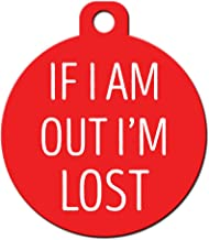 Big Jerk Custom Products Ltd Funny Dog Cat Pet ID Tag - If I Am Out I'm Lost - Personalize Colors and Yo.