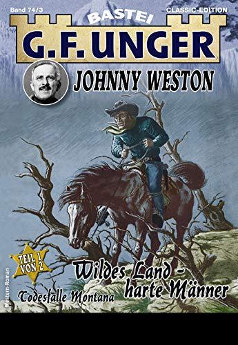 G. F. Unger Johnny Weston 3 - Western: Wildes Land - harte Männer - Teil 1....