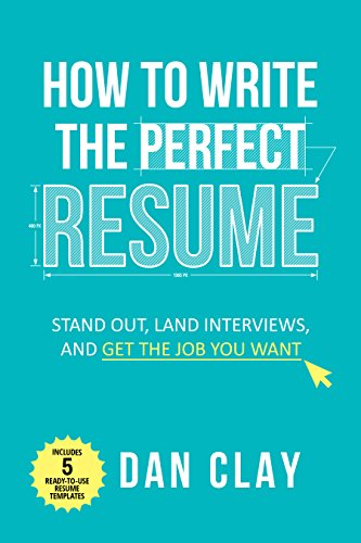 How to Write the Perfect Resume: Stand Out, Land Interviews, and Get the...