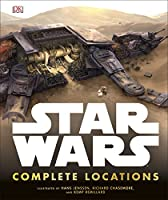 Star Wars Complete Locations Updated Edition: With foreword by Doug Chiang