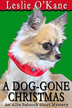 A Dog-Gone Christmas: An Allie Babcock Short Story (Allie Babcock Mysteries) by [Leslie O'Kane]
