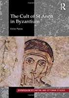 The Cult of St Anna in Byzantium (Birmingham Byzantine and Ottoman Studies)