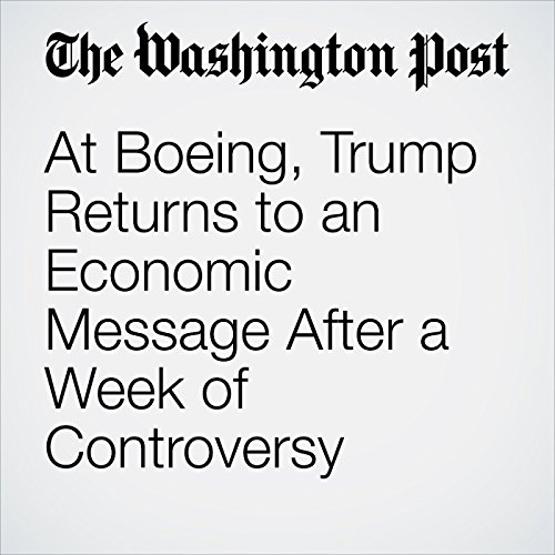 At Boeing, Trump Returns to an Economic Message After a Week of Controversy  audiobook cover art