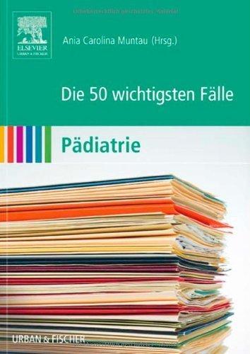 Die 50 wichtigsten F?lle P?diatrie by Unknown(2012-06-15)