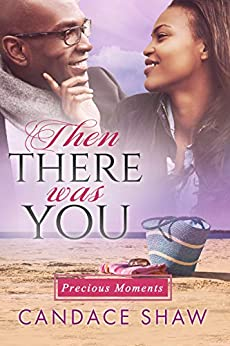 Then There Was You (Precious Moments Book 3) by [Candace Shaw]