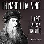 Leonardo Da Vinci: L'uomo, l'artista, lo scienziato