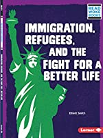 Immigration, Refugees, and the Fight for a Better Life (Issues in Action (Read Woke (Tm) Books))