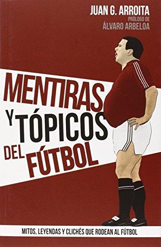 MENTIRAS Y TOPICOS DEL FUTBOL