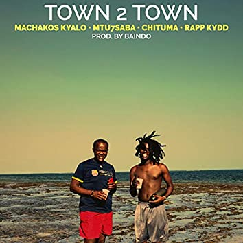 Town 2 Town (feat. Mtu7Saba, Chituma & Rapp Kydd)
