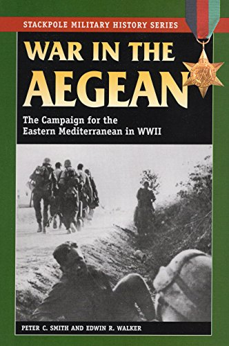War in the Aegean: The Campaign for the Eastern Mediterranean in World War II (Stackpole Military History Series)