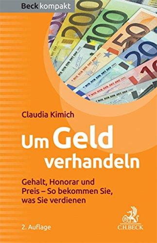 Um Geld verhandeln: Gehalt, Honorar und Preis - So bekommen Sie, was Sie verdienen (Beck kompakt)
