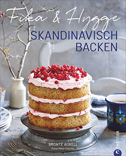 Skandinavisch Backen: Fika & Hygge. Ein Backbuch nicht nur für Skandinavienfreunde. Backen mit Liebe, Hingabe und Gemütlichkeit. Schwedische Fika und dänische Hygge.